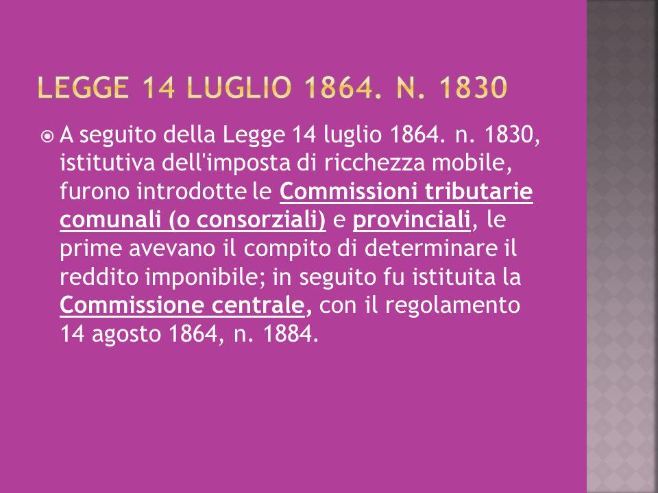  A seguito della Legge 14 luglio 1864. n. 1830, istitutiva dell'imposta di ricchezza mobile, furono introdotte le Commissioni tributarie comunali (o