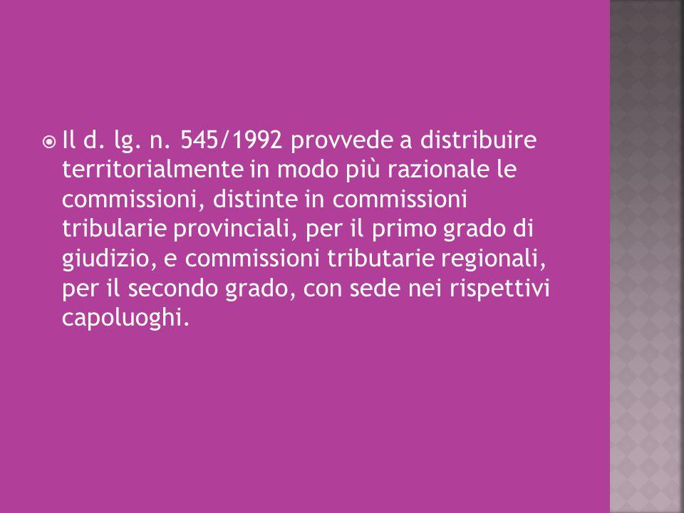  Il d. lg. n. 545/1992 provvede a distribuire territorialmente in modo più razionale le commissioni, distinte in commissioni tribularie provinciali,