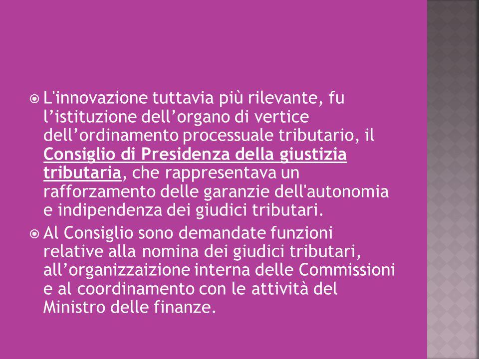  L'innovazione tuttavia più rilevante, fu l'istituzione dell'organo di vertice dell'ordinamento processuale tributario, il Consiglio di Presidenza de