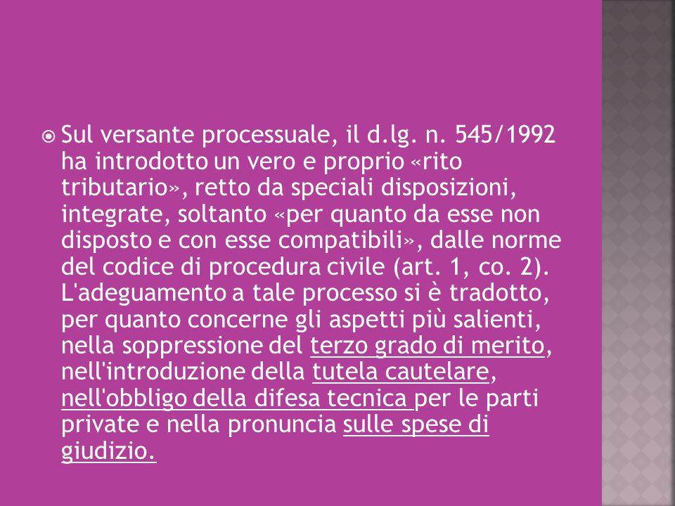  Sul versante processuale, il d.lg. n. 545/1992 ha introdotto un vero e proprio «rito tributario», retto da speciali disposizioni, integrate, soltant