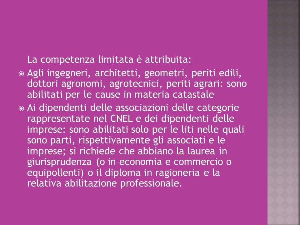 La competenza limitata è attribuita:  Agli ingegneri, architetti, geometri, periti edili, dottori agronomi, agrotecnici, periti agrari: sono abilitat