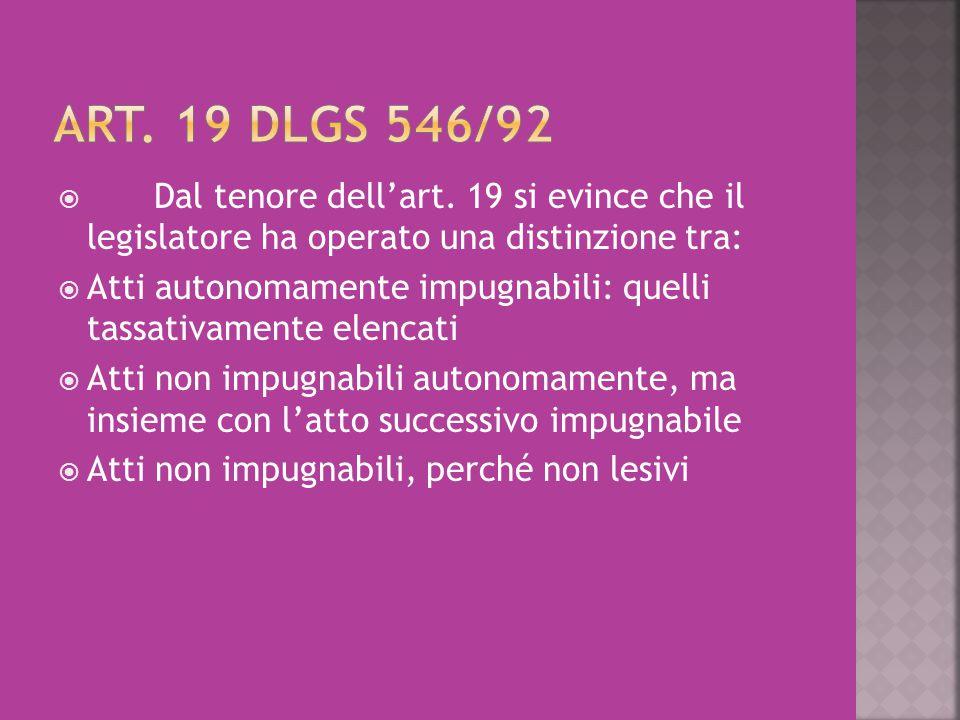  Dal tenore dell'art. 19 si evince che il legislatore ha operato una distinzione tra:  Atti autonomamente impugnabili: quelli tassativamente elencat