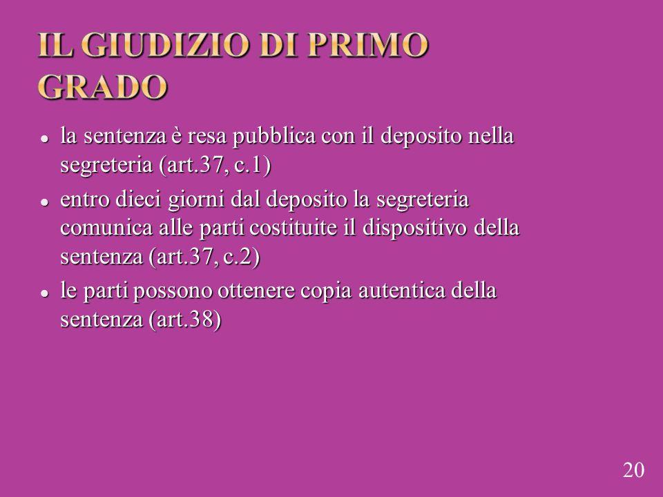 la sentenza è resa pubblica con il deposito nella segreteria (art.37, c.1) la sentenza è resa pubblica con il deposito nella segreteria (art.37, c.1)