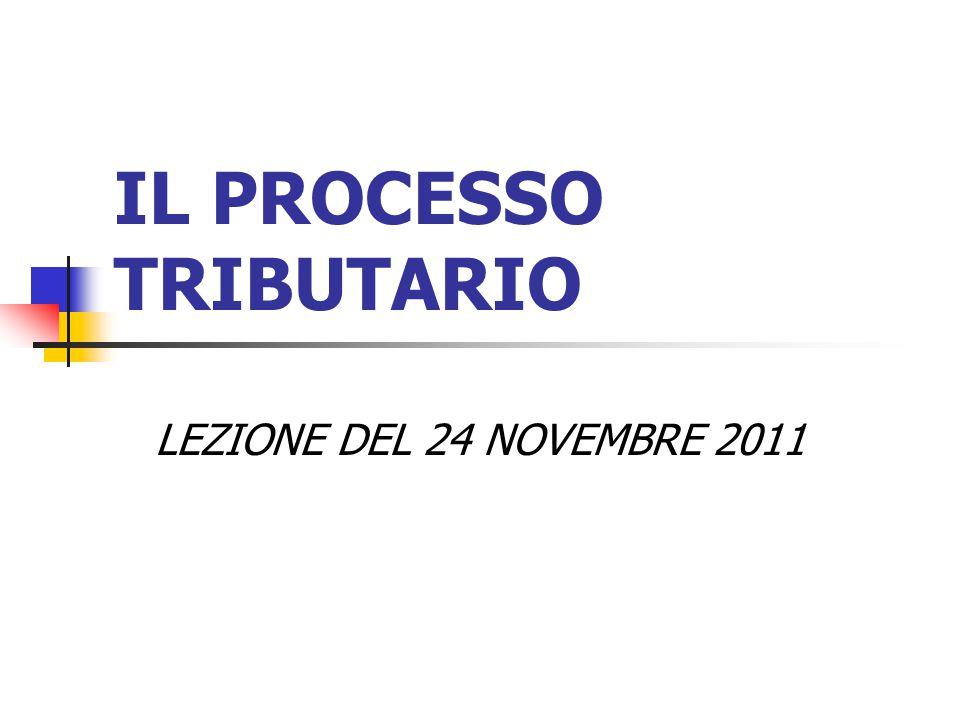 IL PROCESSO TRIBUTARIO LEZIONE DEL 24 NOVEMBRE 2011