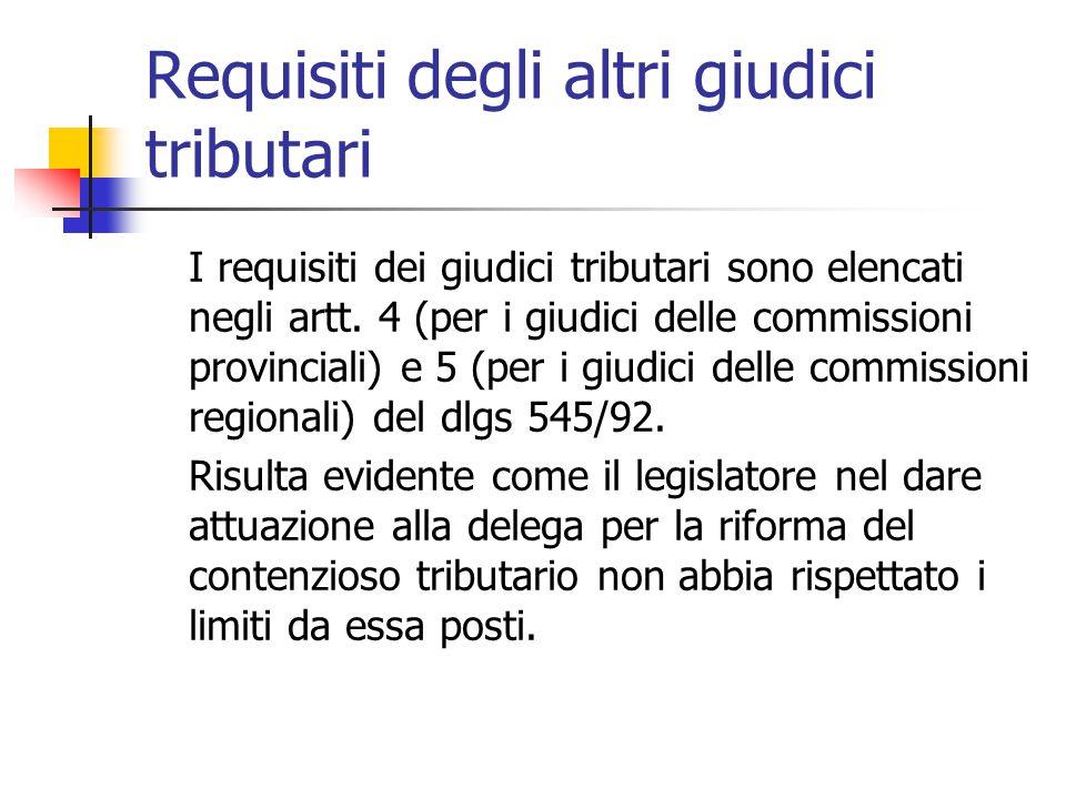 Requisiti degli altri giudici tributari I requisiti dei giudici tributari sono elencati negli artt. 4 (per i giudici delle commissioni provinciali) e