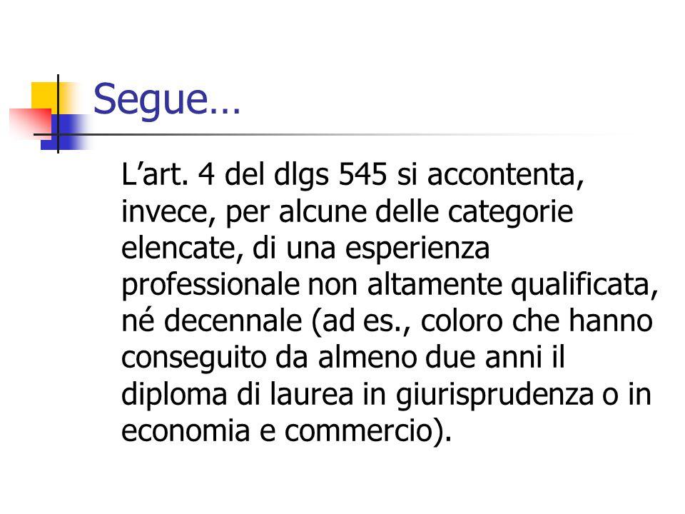 Segue… L'art. 4 del dlgs 545 si accontenta, invece, per alcune delle categorie elencate, di una esperienza professionale non altamente qualificata, né