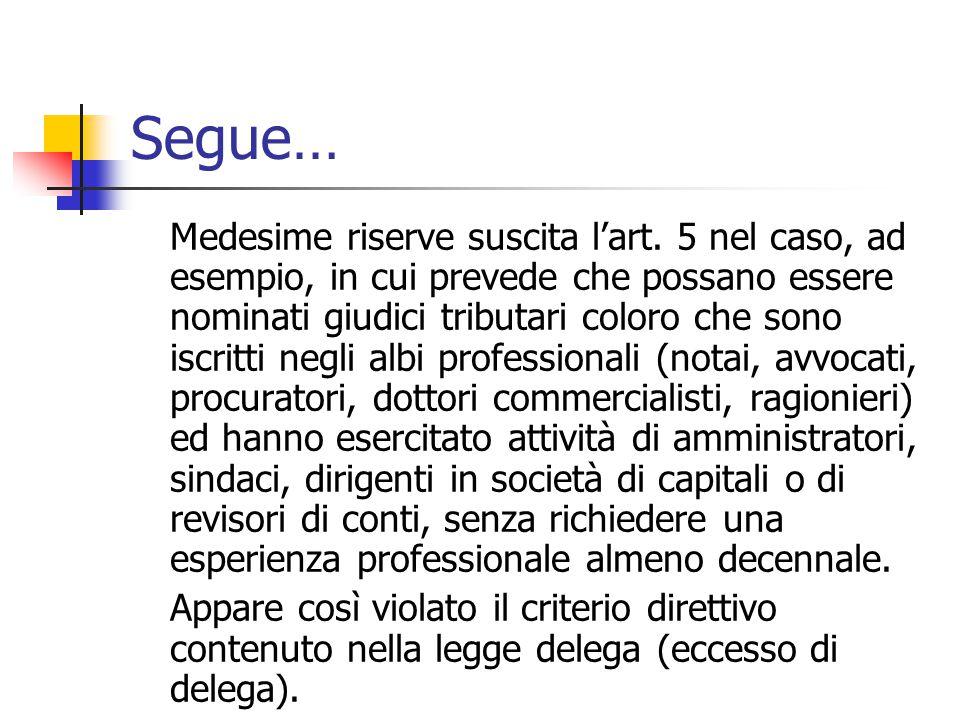 Segue… Medesime riserve suscita l'art. 5 nel caso, ad esempio, in cui prevede che possano essere nominati giudici tributari coloro che sono iscritti n