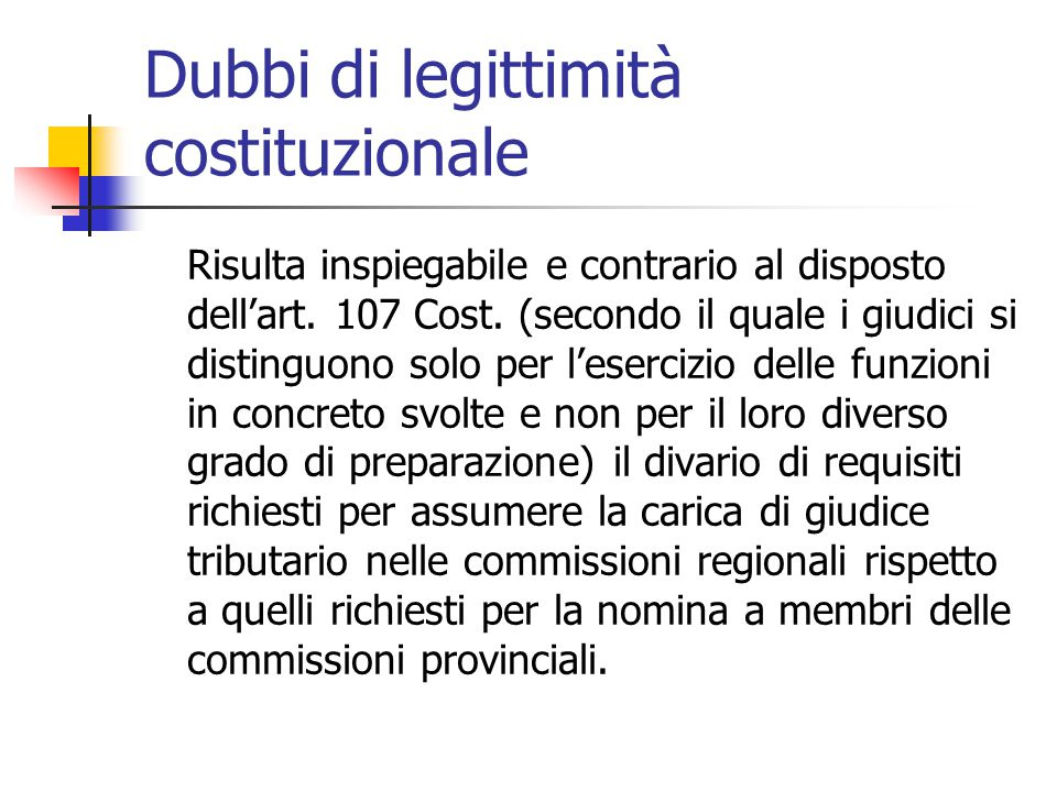 Dubbi di legittimità costituzionale Risulta inspiegabile e contrario al disposto dell'art. 107 Cost. (secondo il quale i giudici si distinguono solo p