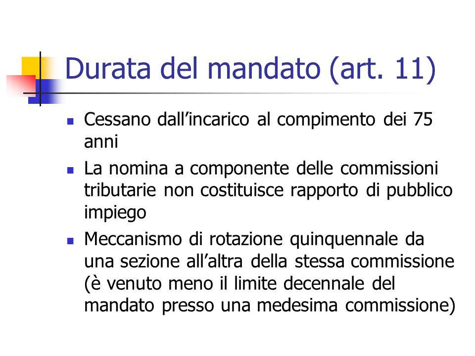 Durata del mandato (art. 11) Cessano dall'incarico al compimento dei 75 anni La nomina a componente delle commissioni tributarie non costituisce rappo