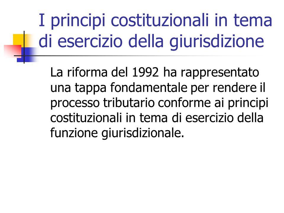 I principi costituzionali in tema di esercizio della giurisdizione La riforma del 1992 ha rappresentato una tappa fondamentale per rendere il processo