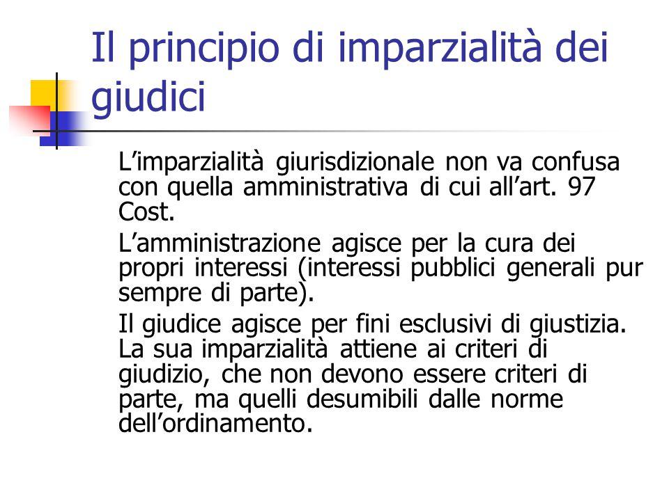 Il principio di imparzialità dei giudici L'imparzialità giurisdizionale non va confusa con quella amministrativa di cui all'art. 97 Cost. L'amministra