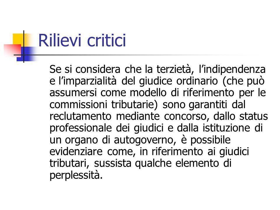 Rilievi critici Se si considera che la terzietà, l'indipendenza e l'imparzialità del giudice ordinario (che può assumersi come modello di riferimento
