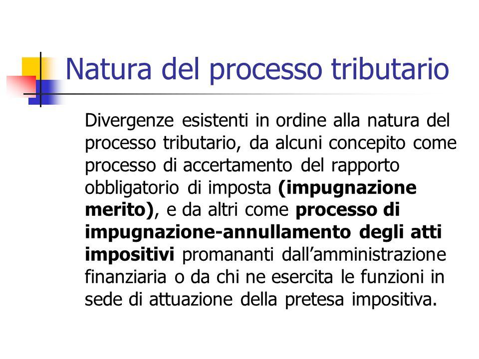 Natura del processo tributario Divergenze esistenti in ordine alla natura del processo tributario, da alcuni concepito come processo di accertamento d