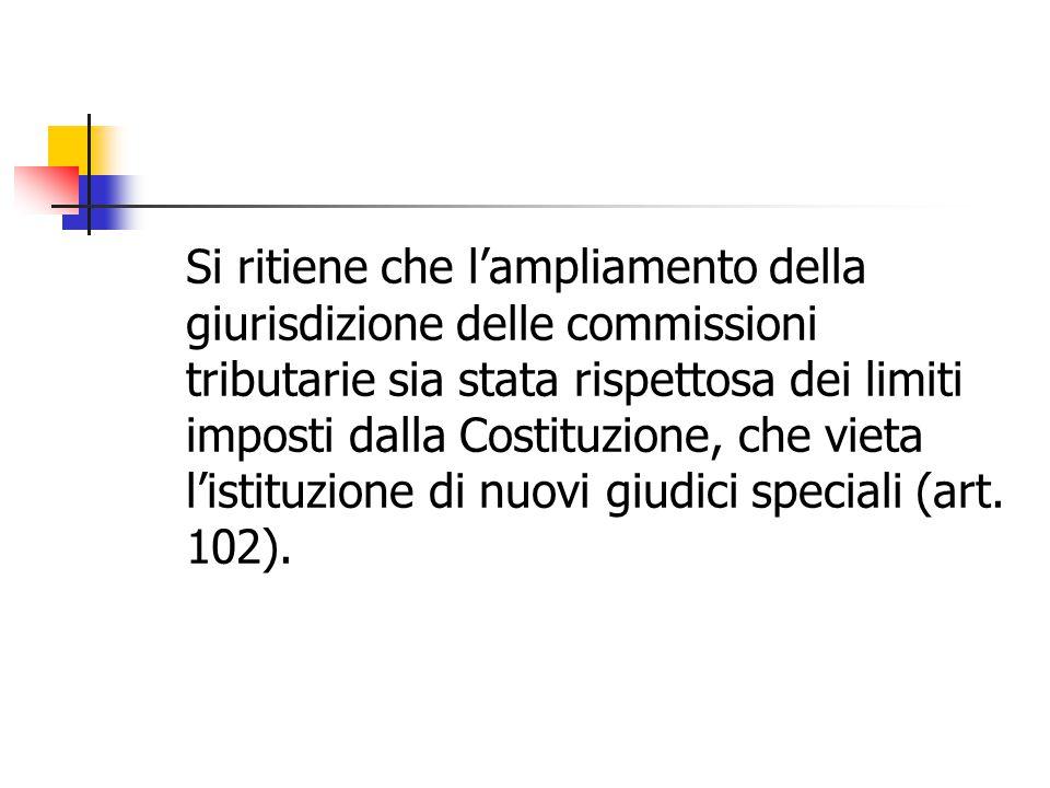 Si ritiene che l'ampliamento della giurisdizione delle commissioni tributarie sia stata rispettosa dei limiti imposti dalla Costituzione, che vieta l'