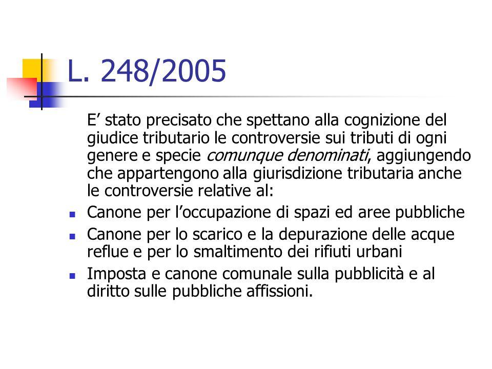 L. 248/2005 E' stato precisato che spettano alla cognizione del giudice tributario le controversie sui tributi di ogni genere e specie comunque denomi
