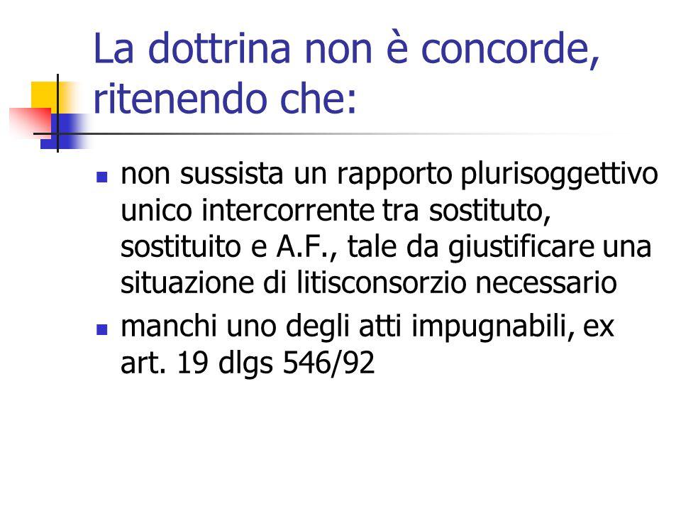 La dottrina non è concorde, ritenendo che: non sussista un rapporto plurisoggettivo unico intercorrente tra sostituto, sostituito e A.F., tale da gius