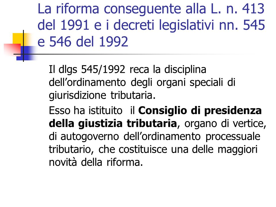 La riforma conseguente alla L. n. 413 del 1991 e i decreti legislativi nn. 545 e 546 del 1992 Il dlgs 545/1992 reca la disciplina dell'ordinamento deg
