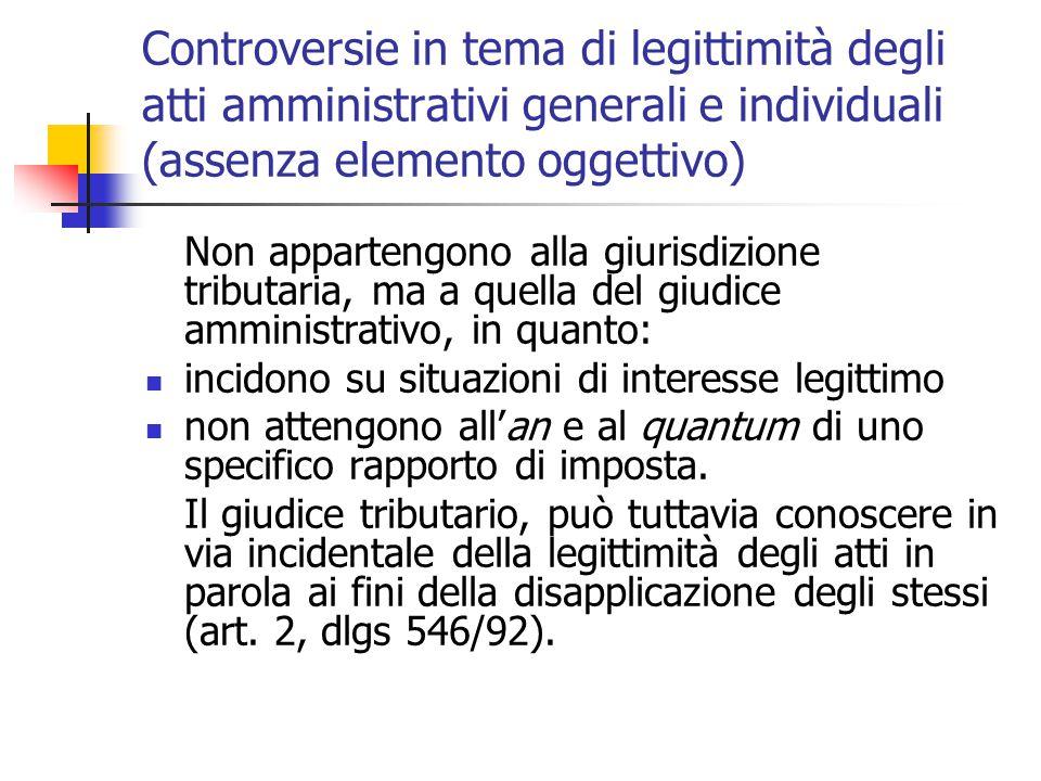 Controversie in tema di legittimità degli atti amministrativi generali e individuali (assenza elemento oggettivo) Non appartengono alla giurisdizione
