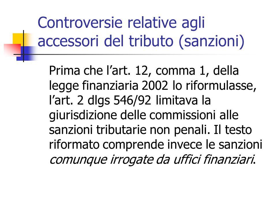 Controversie relative agli accessori del tributo (sanzioni) Prima che l'art. 12, comma 1, della legge finanziaria 2002 lo riformulasse, l'art. 2 dlgs