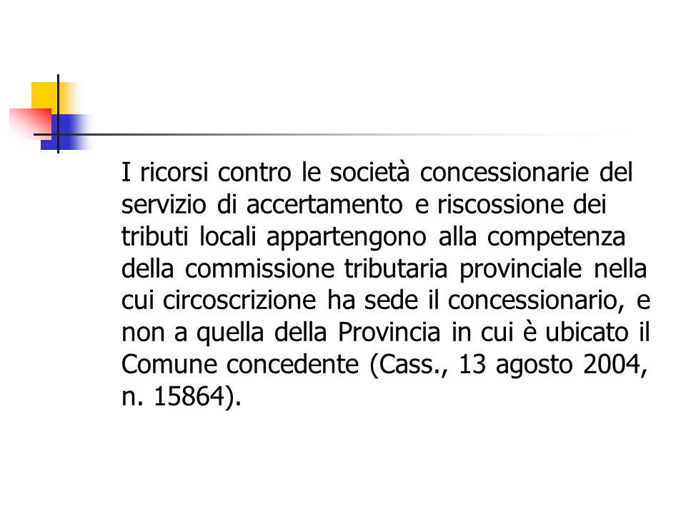 I ricorsi contro le società concessionarie del servizio di accertamento e riscossione dei tributi locali appartengono alla competenza della commission
