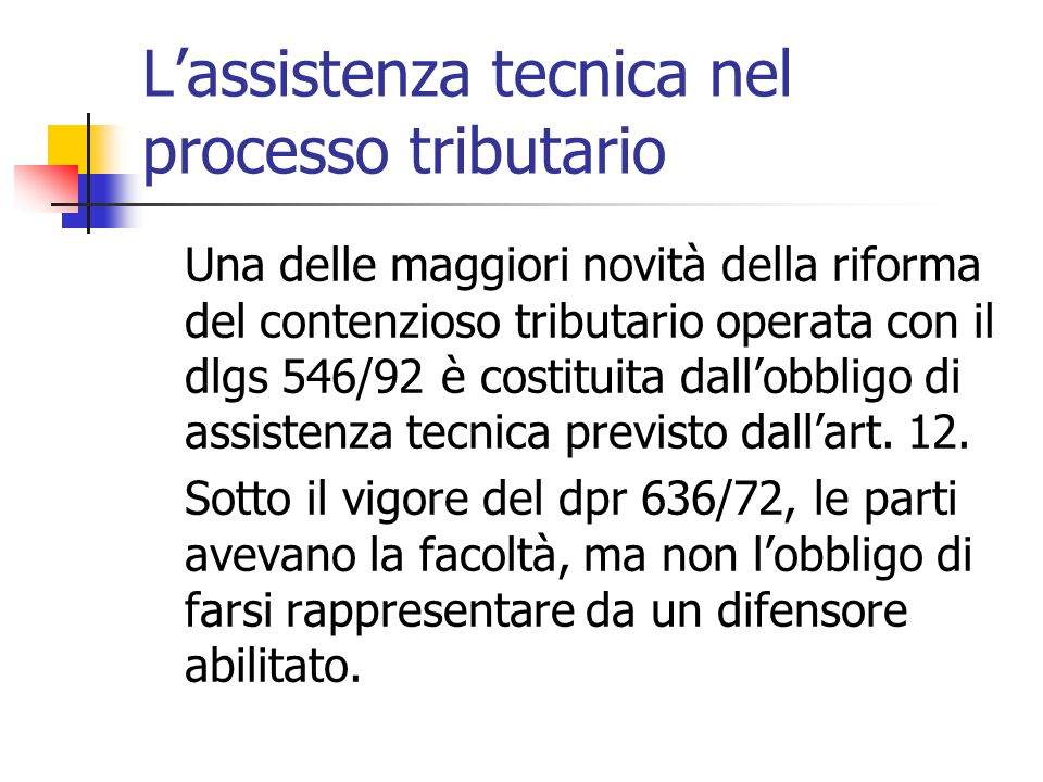 L'assistenza tecnica nel processo tributario Una delle maggiori novità della riforma del contenzioso tributario operata con il dlgs 546/92 è costituit