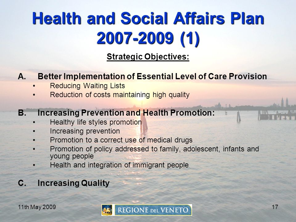 11th May 200917 Health and Social Affairs Plan 2007-2009 (1) Strategic Objectives: A.Better Implementation of Essential Level of Care Provision Reduci