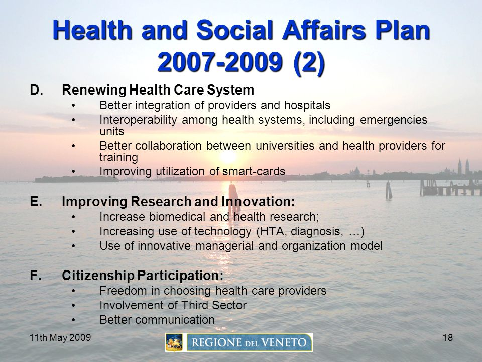 11th May 200918 Health and Social Affairs Plan 2007-2009 (2) D.Renewing Health Care System Better integration of providers and hospitals Interoperabil