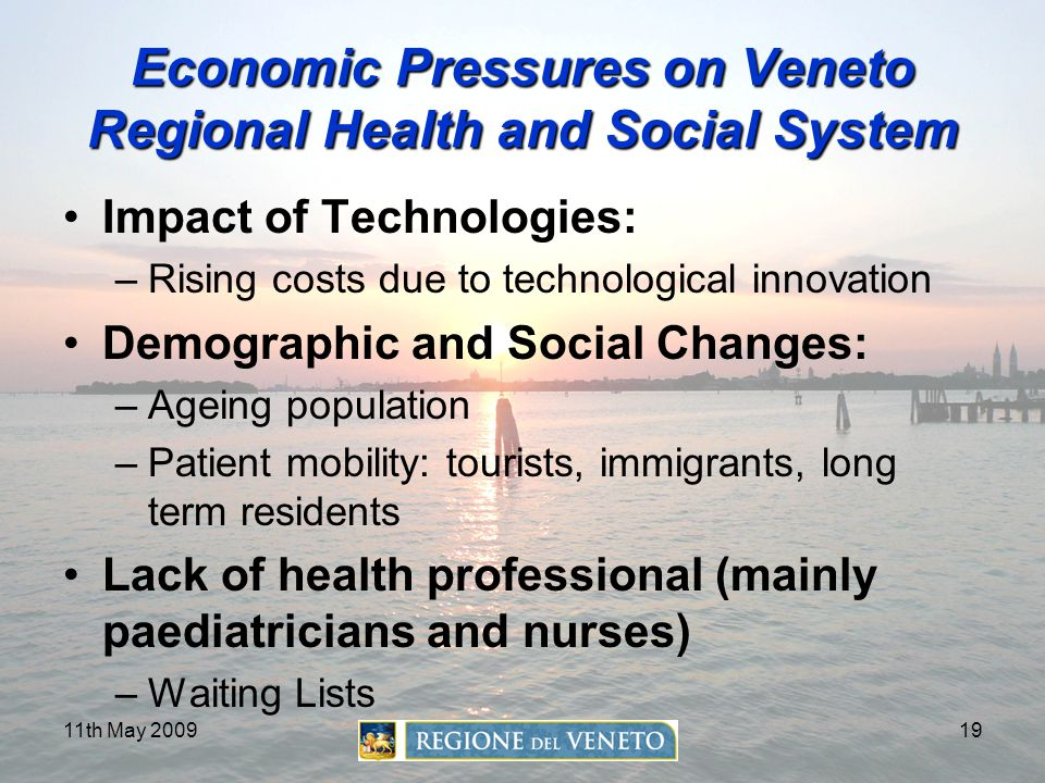 11th May 200919 Economic Pressures on Veneto Regional Health and Social System Impact of Technologies: –Rising costs due to technological innovation D