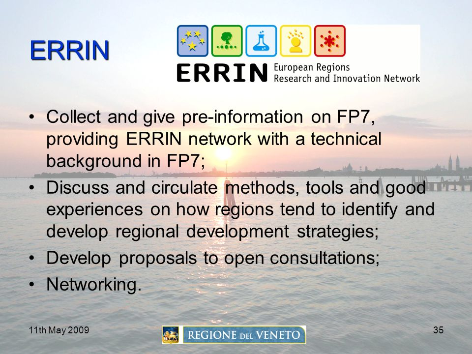 11th May 200935 ERRIN Collect and give pre-information on FP7, providing ERRIN network with a technical background in FP7; Discuss and circulate metho