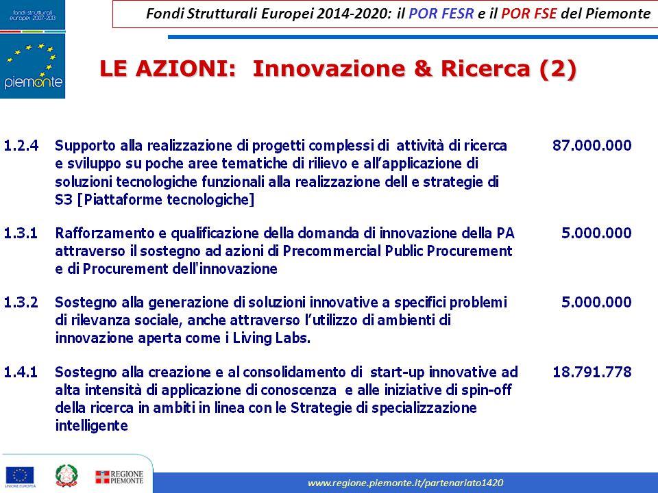 Fondi Strutturali Europei 2014-2020: il POR FESR e il POR FSE del Piemonte www.regione.piemonte.it/partenariato1420 LE AZIONI: Innovazione & Ricerca (2)