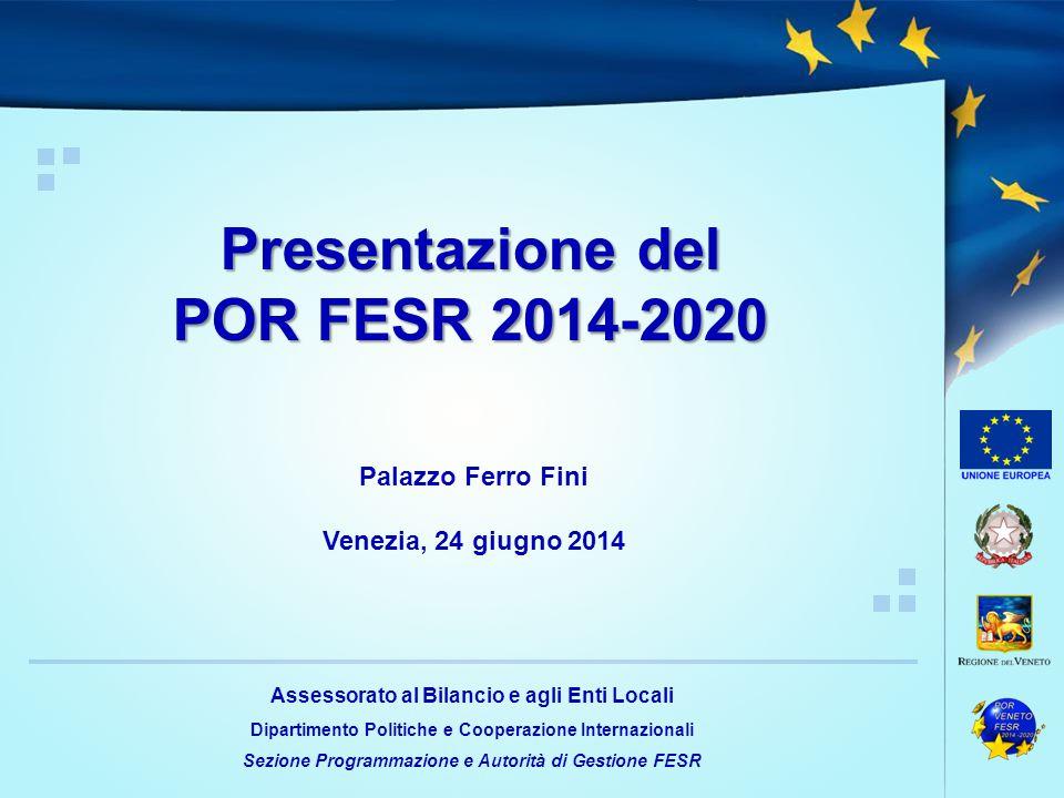 Palazzo Ferro Fini Venezia, 24 giugno 2014 Presentazione del POR FESR 2014-2020 Assessorato al Bilancio e agli Enti Locali Dipartimento Politiche e Cooperazione Internazionali Sezione Programmazione e Autorità di Gestione FESR
