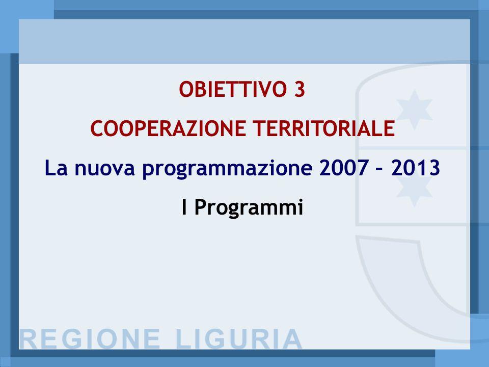 OBIETTIVO 3 COOPERAZIONE TERRITORIALE La nuova programmazione 2007 – 2013 I Programmi