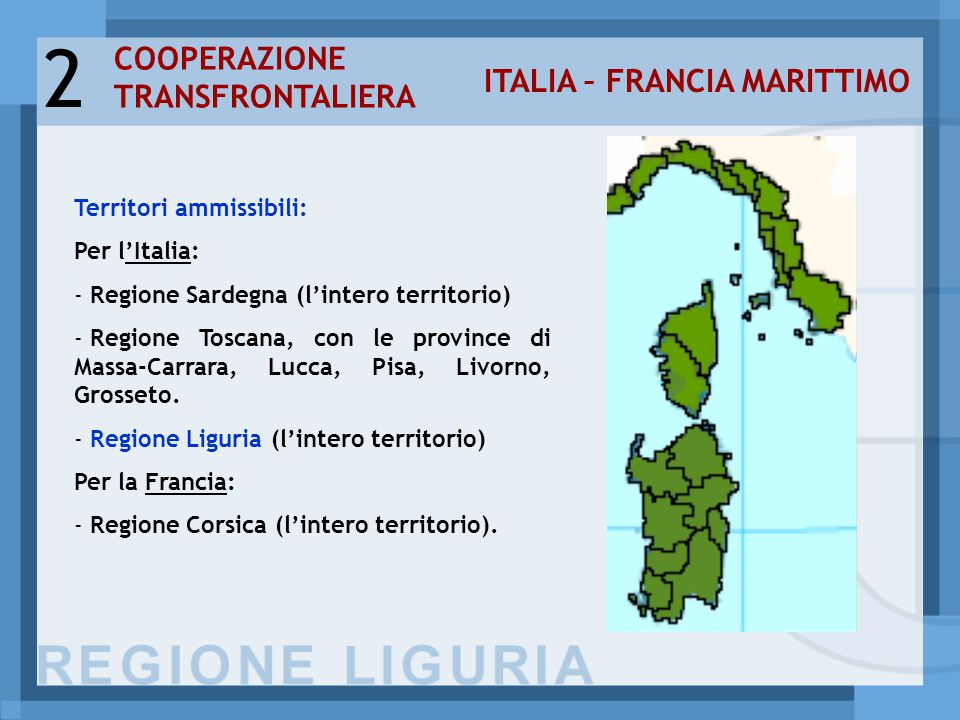 Territori ammissibili: Per l'Italia: - Regione Sardegna (l'intero territorio) - Regione Toscana, con le province di Massa-Carrara, Lucca, Pisa, Livorno, Grosseto.