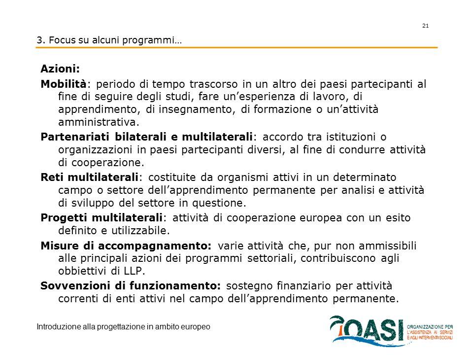 3. Focus su alcuni programmi… Azioni: Mobilità: periodo di tempo trascorso in un altro dei paesi partecipanti al fine di seguire degli studi, fare un'