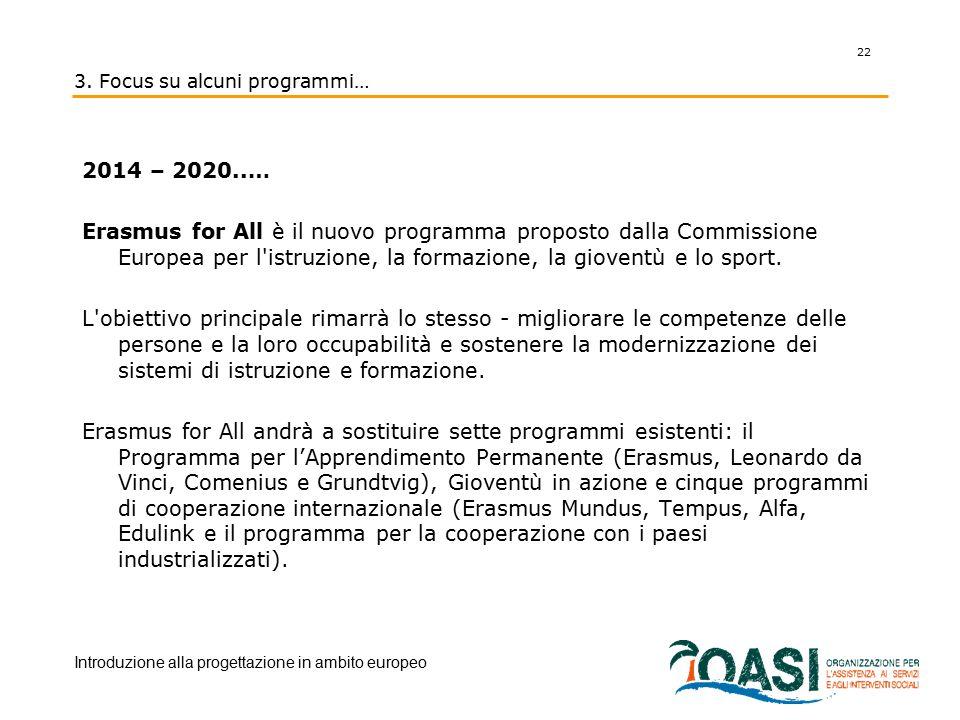 3. Focus su alcuni programmi… 2014 – 2020..… Erasmus for All è il nuovo programma proposto dalla Commissione Europea per l'istruzione, la formazione,