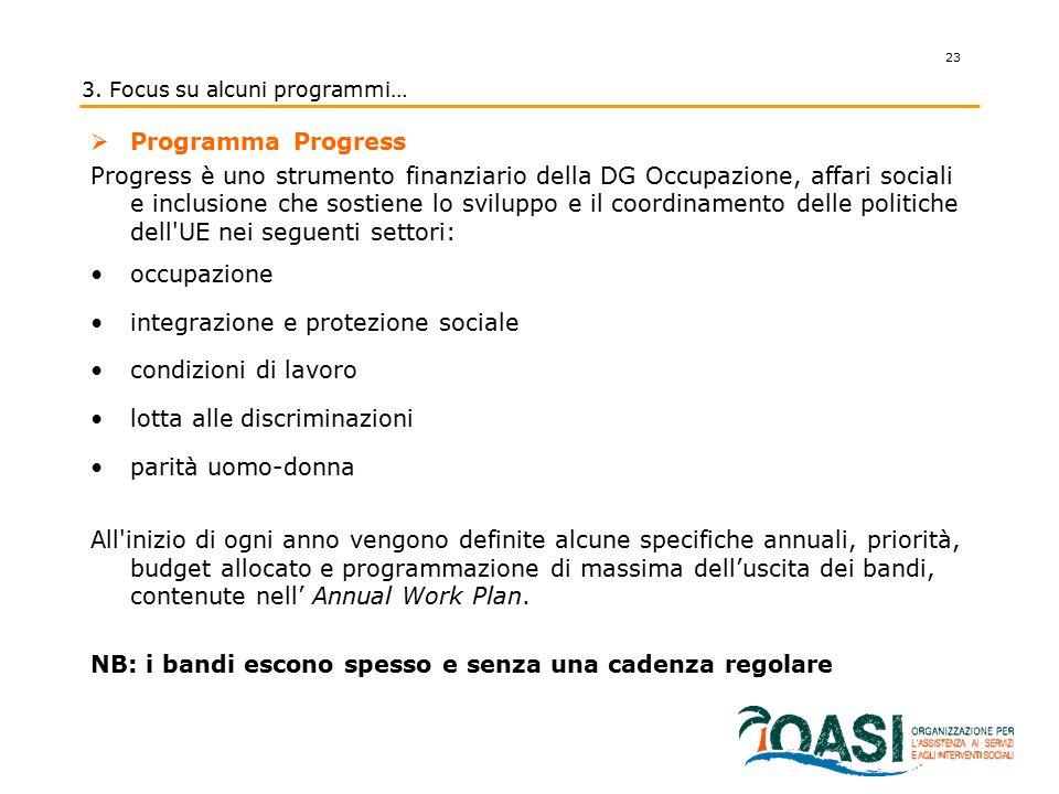 3. Focus su alcuni programmi…  Programma Progress Progress è uno strumento finanziario della DG Occupazione, affari sociali e inclusione che sostiene