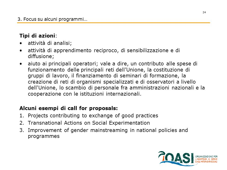 3. Focus su alcuni programmi… Tipi di azioni: attività di analisi; attività di apprendimento reciproco, di sensibilizzazione e di diffusione; aiuto ai