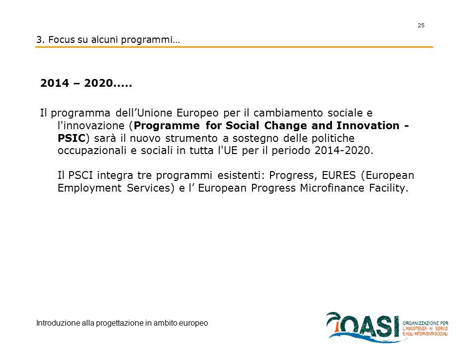 3. Focus su alcuni programmi… 2014 – 2020..... Il programma dell'Unione Europeo per il cambiamento sociale e l'innovazione (Programme for Social Chang