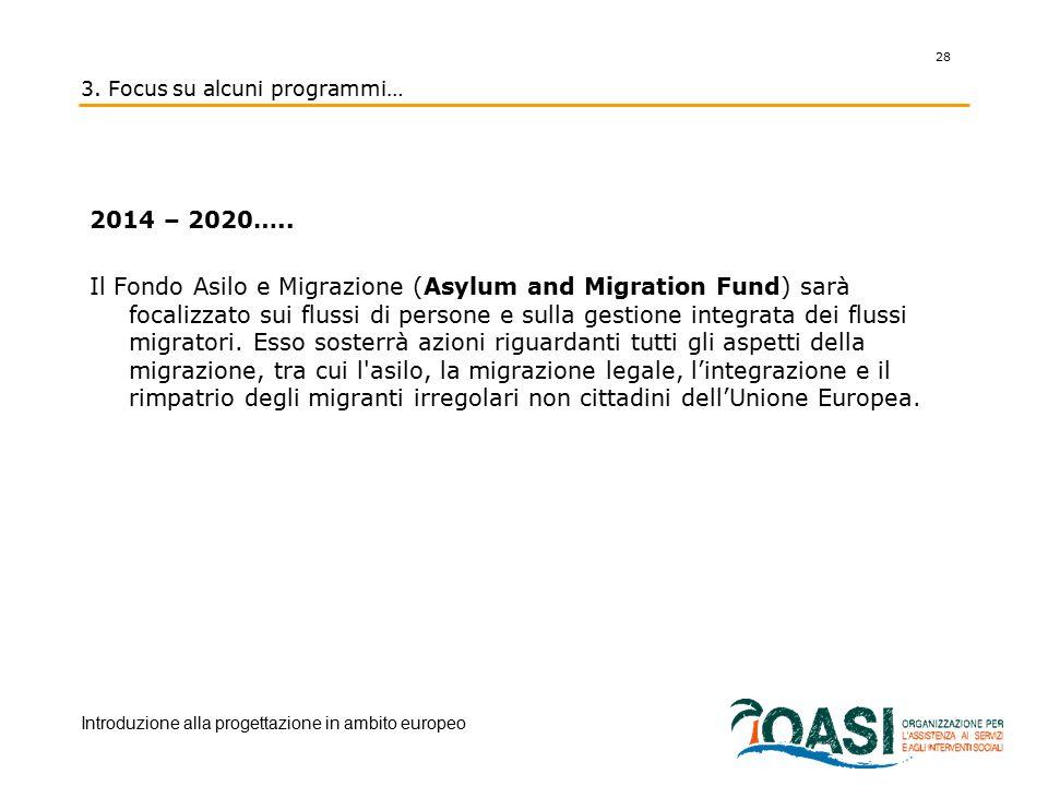 2014 – 2020….. Il Fondo Asilo e Migrazione (Asylum and Migration Fund) sarà focalizzato sui flussi di persone e sulla gestione integrata dei flussi mi