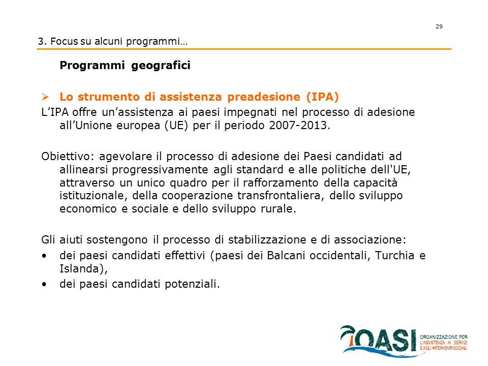Programmi geografici  Lo strumento di assistenza preadesione (IPA) L'IPA offre un'assistenza ai paesi impegnati nel processo di adesione all'Unione e