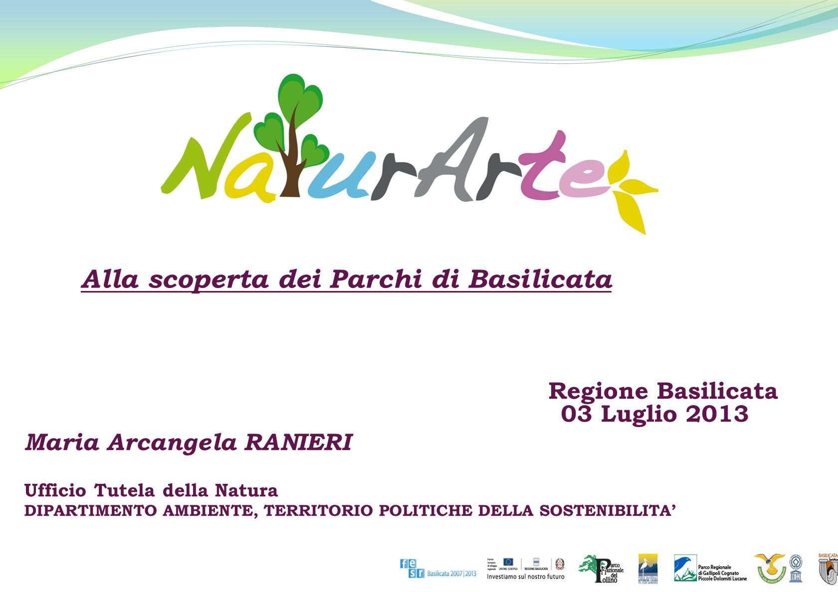 Alla scoperta dei Parchi di Basilicata Regione Basilicata 03 Luglio 2013 Maria Arcangela RANIERI Ufficio Tutela della Natura DIPARTIMENTO AMBIENTE, TERRITORIO POLITICHE DELLA SOSTENIBILITA'
