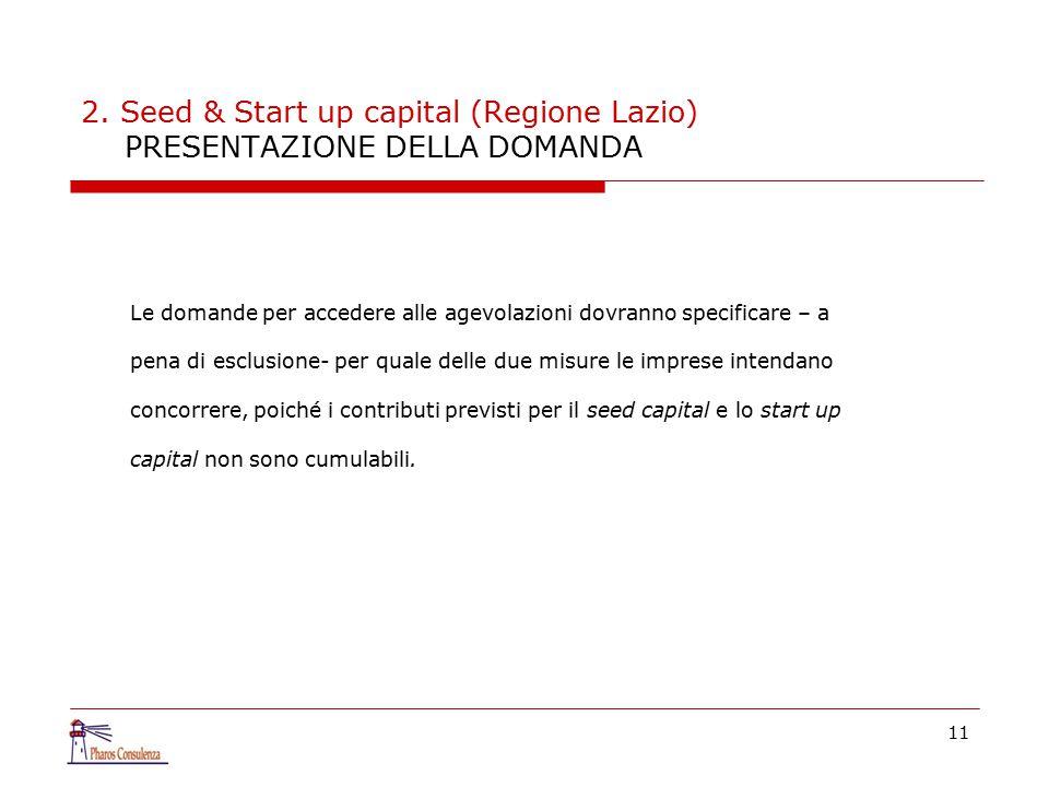 2. Seed & Start up capital (Regione Lazio) PRESENTAZIONE DELLA DOMANDA Le domande per accedere alle agevolazioni dovranno specificare – a pena di escl