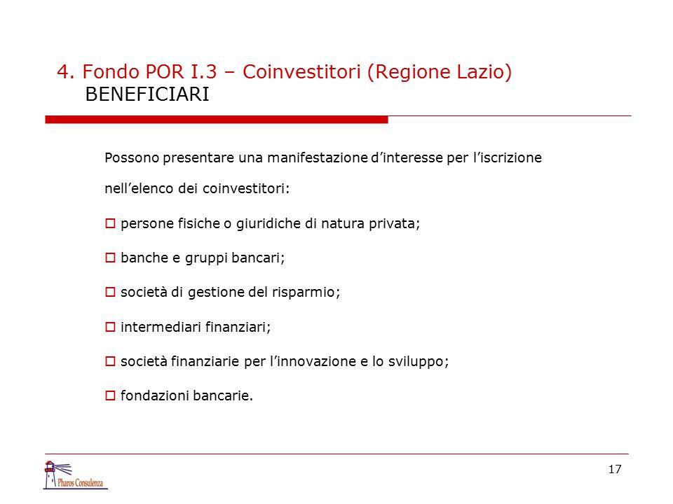 17 4. Fondo POR I.3 – Coinvestitori (Regione Lazio) BENEFICIARI Possono presentare una manifestazione d'interesse per l'iscrizione nell'elenco dei coi