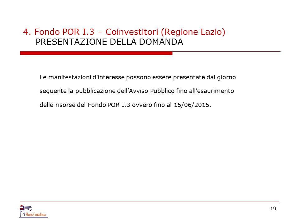 4. Fondo POR I.3 – Coinvestitori (Regione Lazio) PRESENTAZIONE DELLA DOMANDA Le manifestazioni d'interesse possono essere presentate dal giorno seguen