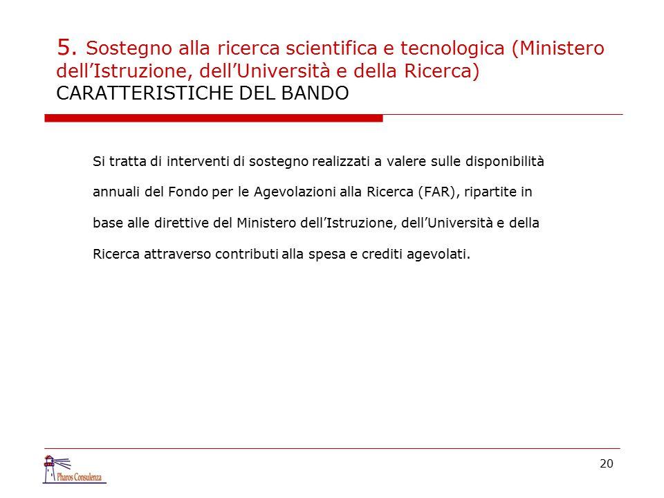 5. Sostegno alla ricerca scientifica e tecnologica (Ministero dell'Istruzione, dell'Università e della Ricerca) CARATTERISTICHE DEL BANDO Si tratta di