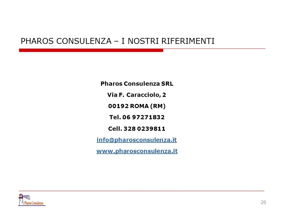 26 Pharos Consulenza SRL Via F. Caracciolo, 2 00192 ROMA (RM) Tel. 06 97271832 Cell. 328 0239811 info@pharosconsulenza.it www.pharosconsulenza.it PHAR