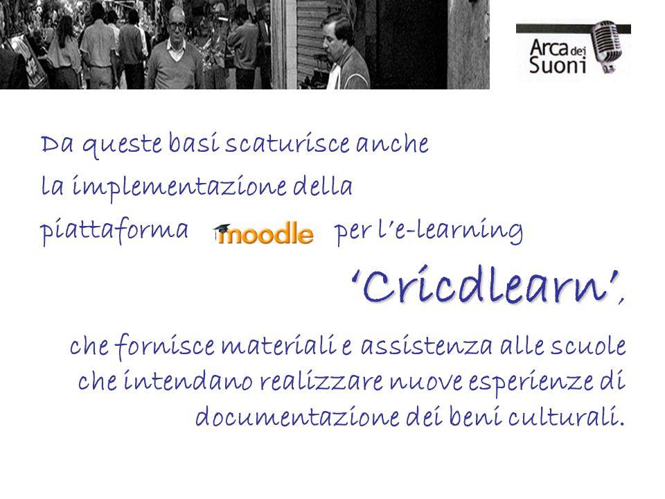 Da queste basi scaturisce anche la implementazione della piattaforma per l'e-learning 'Cricdlearn' 'Cricdlearn', che fornisce materiali e assistenza alle scuole che intendano realizzare nuove esperienze di documentazione dei beni culturali.