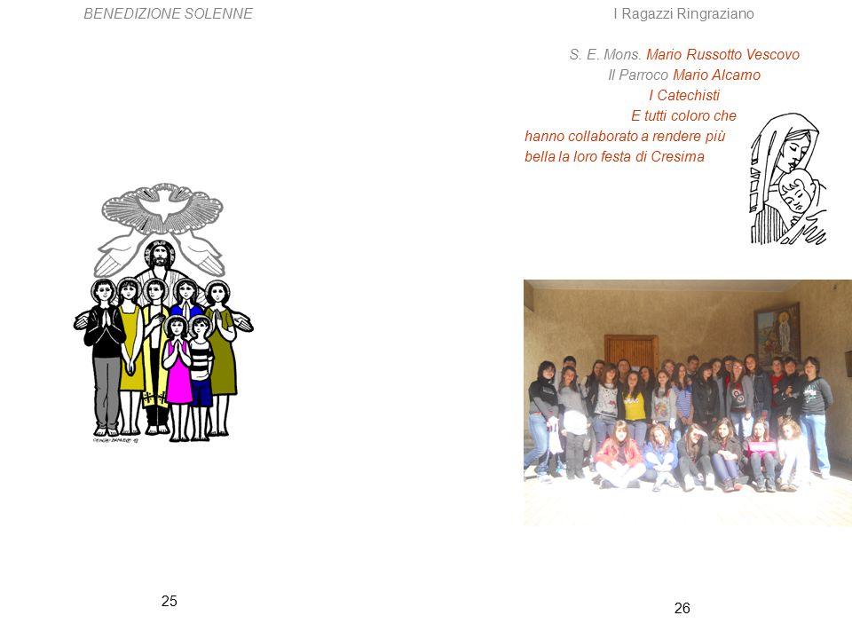 26 25 BENEDIZIONE SOLENNEI Ragazzi Ringraziano S. E. Mons. Mario Russotto Vescovo Il Parroco Mario Alcamo I Catechisti E tutti coloro che hanno collab