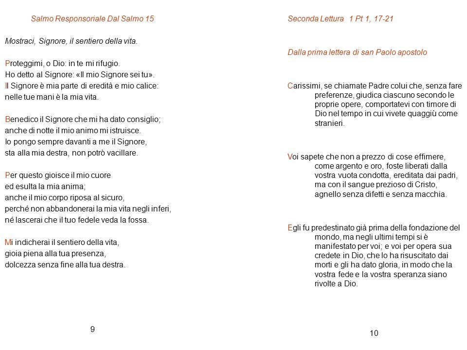 10 9 Salmo Responsoriale Dal Salmo 15 Mostraci, Signore, il sentiero della vita. Proteggimi, o Dio: in te mi rifugio. Ho detto al Signore: «Il mio Sig