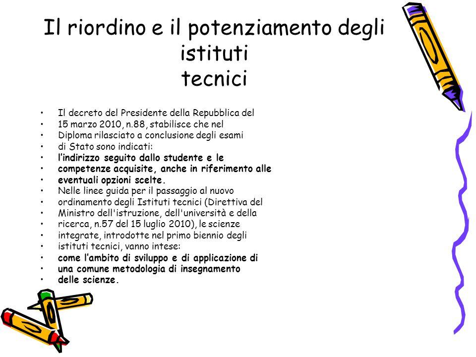 Il riordino e il potenziamento degli istituti tecnici Il decreto del Presidente della Repubblica del 15 marzo 2010, n.88, stabilisce che nel Diploma r